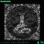 Bloodkedelic – I Teach You Darkness