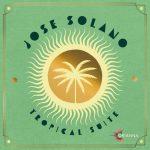 Jose Solano – Tropical Suite