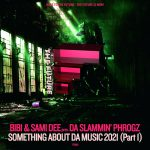 Bibi, Sami Dee, Da Slammin' Phrogz – Somethin' About Da Music 2021 (Part 1)