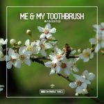 Me & My Toothbrush – Intoxicated