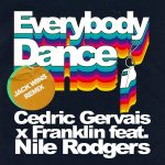 Cedric Gervais, Franklin – Everybody Dance (Jack Wins Extended Remix) feat. Nile Rodgers