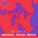 HP Vince – Shake Your Hips