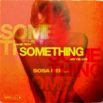 Jamie Roy, Jay de Lys – Something – Sosa Remix