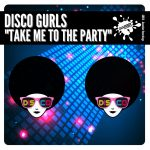 Disco Gurls – Take Me To The Party