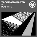 TacoMan, Raized – 90's MTV