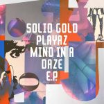 Solid Gold Playaz – Mind In A Daze EP