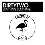 Dirtytwo – Sumthing Sumthing