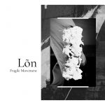 Lon – Fragile Movement