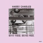 Harry Charles – With Them, We're Free.