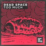 Dead Space – Too Much (Extended Mix)