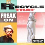 FREAK ON – Recycle That