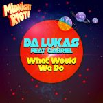 Da Lukas – What Would We Do (feat. Gabriel)