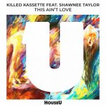 Shawnee Taylor, Killed Kassette – This Ain't Love (feat. Shawnee Taylor)