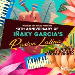 Inaky Garcia – Wheeler del Torro Presents the 10th Anniversary of Iñaky Garcia's Pasión Latina
