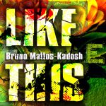 Kadosh, Bruno Mattos – Like This