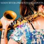 Sandy Rivera, Sarah Potts – I Am The Sax – Sandy Rivera's Sax Mix