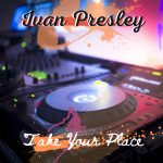 Ivan Presley – Take Your Place