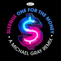 Sleeque – One for the Money (A Michael Gray Remix)