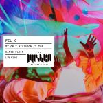 Fel C – My Only Religion Is the Dance Floor