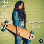 Mike Chenery – Give Me Love