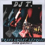 DJ T. – Trans Orient Express (Album Remixes II)