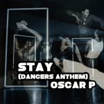 Oscar P – Stay (Dancers Anthem)