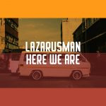 Lazarusman – Here We Are