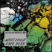 Anthony Middleton – What Could Have Been