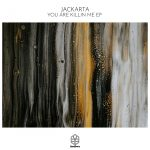 Jackarta – You Are Killin Me EP