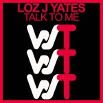 Loz J Yates – Talk To Me