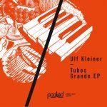 Ulf Kleiner – Tubes Grande EP