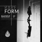 Rare Form – Blackout EP