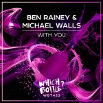 Ben Rainey, Michael Walls – With You