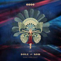 Dole & Kom – Something Quiet