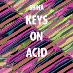 Shiha – Keys on Acid