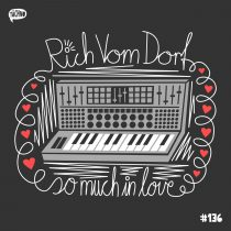 Rich Vom Dorf – So Much in Love