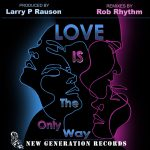 Larry P Rauson Jr. – Love Is The Only Way (Rob Rhythm Remixes)