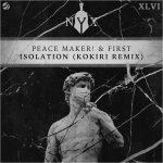 First, Kokiri, PEACE MAKER! – Isolation (Kokiri Remix)