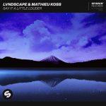 LVNDSCAPE & Mathieu Koss – Say It A Little Louder (Extended Mix)