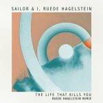 Ruede Hagelstein, Sailor & I – The Life That Kills You (Ruede Hagelstein Extended Remix)
