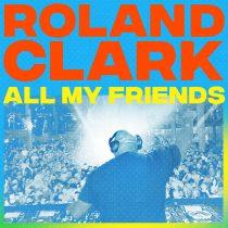 Roland Clark – All My Friends