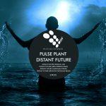 Pulse Plant – Distant Future