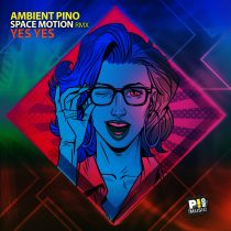 Ambient Pino – Yes Yes (Space Motion Remix)