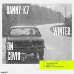 Danny K7 – Winter on Covid