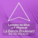 F.Physical, Leandro Da Silva, Sam Stray Wood – La Banda Boulevard (feat. Sam Stray Wood) [Extended Mix]