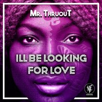 Mr. Thruout – I Will Be Looking For Love
