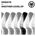 Wheats – Another Level EP