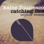 Kaine Francesco – Catching Fire – Orphix Remix
