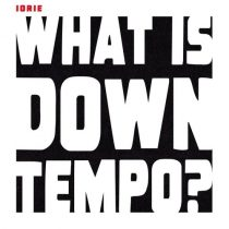 Iorie – What is Downtempo?