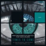 Max Freegrant, Slow Fish, Aves Volare – Times To Come (The Remixes)